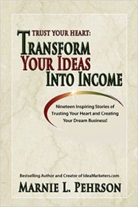 Trust Your Heart Transform Your Ideas Into Income