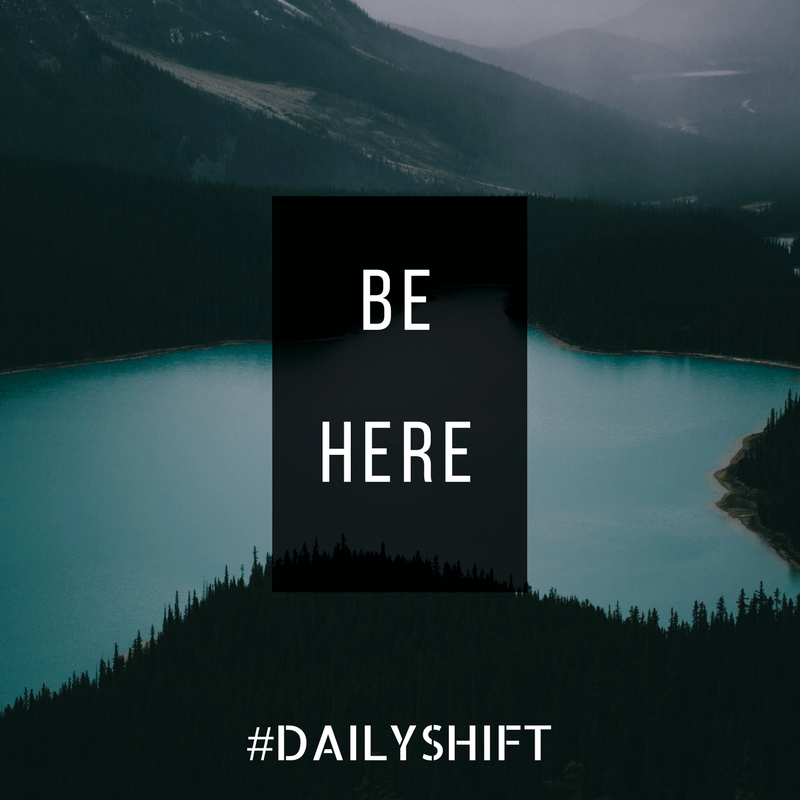 Daily Shift - Be Here